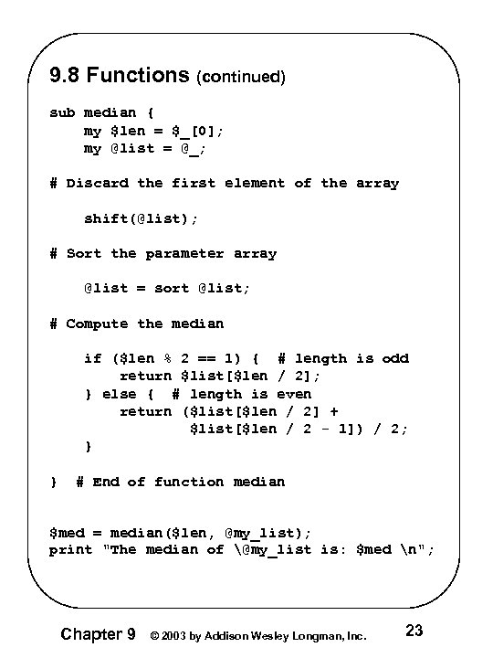 9. 8 Functions (continued) sub median { my $len = $_[0]; my @list =