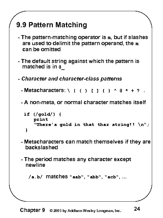 9. 9 Pattern Matching - The pattern-matching operator is m, but if slashes are