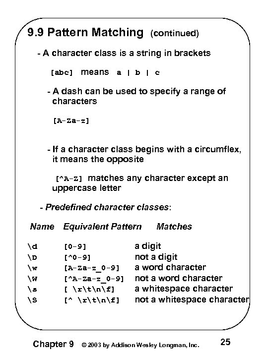9. 9 Pattern Matching (continued) - A character class is a string in brackets