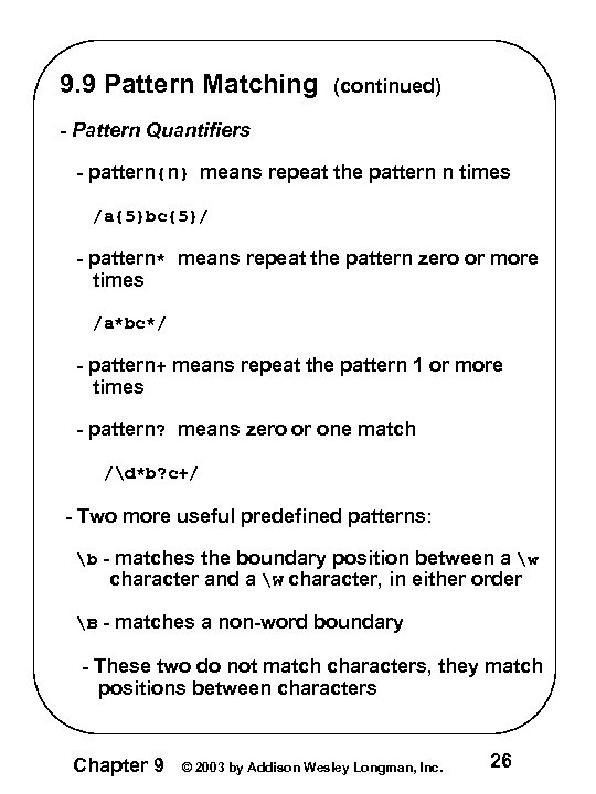 9. 9 Pattern Matching (continued) - Pattern Quantifiers - pattern{n} means repeat the pattern