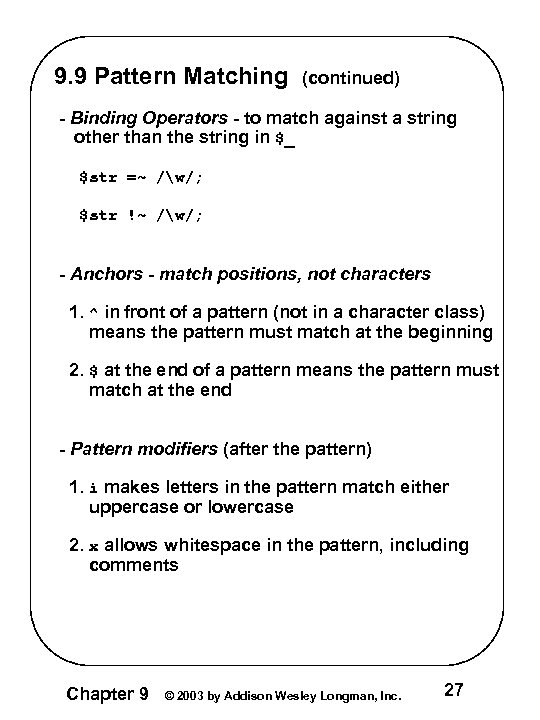 9. 9 Pattern Matching (continued) - Binding Operators - to match against a string