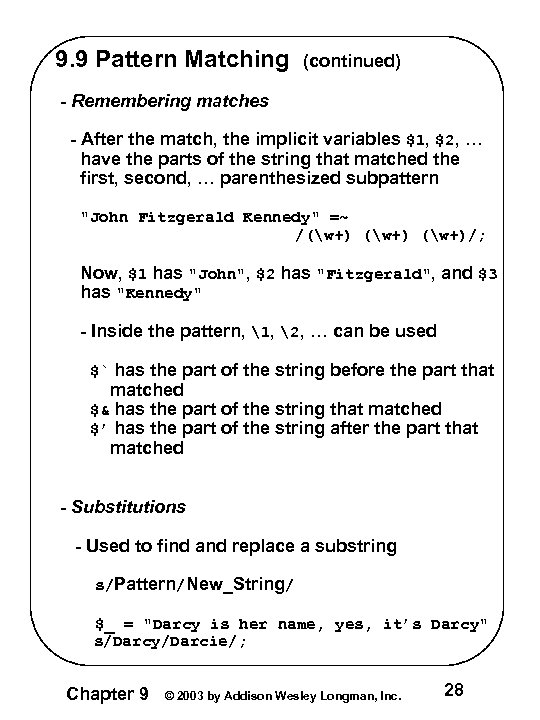 9. 9 Pattern Matching (continued) - Remembering matches - After the match, the implicit