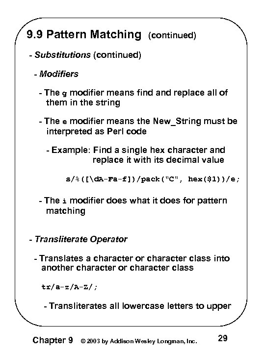 9. 9 Pattern Matching (continued) - Substitutions (continued) - Modifiers - The g modifier