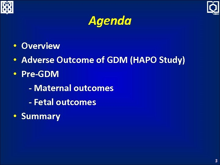 Agenda • Overview • Adverse Outcome of GDM (HAPO Study) • Pre-GDM - Maternal
