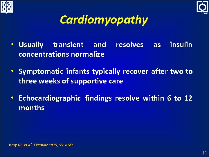 Cardiomyopathy • Usually transient and concentrations normalize resolves as insulin • Symptomatic infants typically