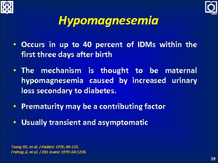 Hypomagnesemia • Occurs in up to 40 percent of IDMs within the first three