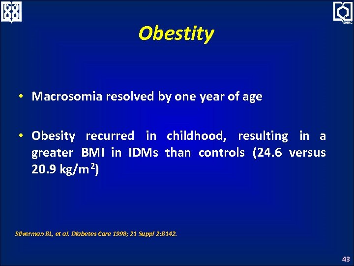 Obestity • Macrosomia resolved by one year of age • Obesity recurred in childhood,
