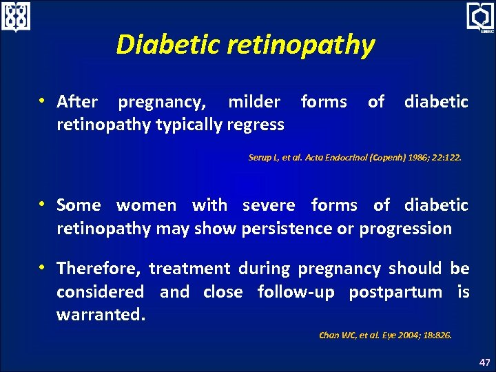 Diabetic retinopathy • After pregnancy, milder forms retinopathy typically regress of diabetic Serup L,