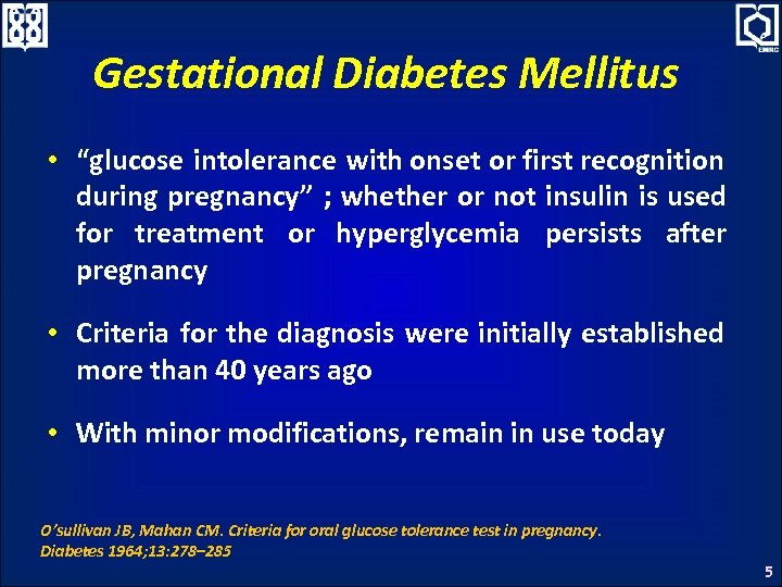 "Gestational Diabetes Mellitus • ""glucose intolerance with onset or first recognition during pregnancy"" ;"