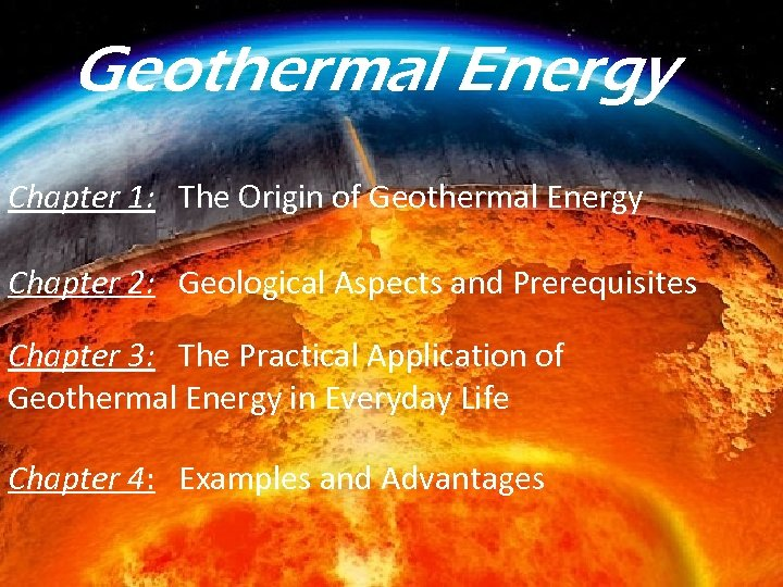 Geothermal Energy Chapter 1: The Origin of Geothermal Energy Chapter 2: Geological Aspects and