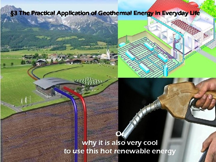 § 3 The Practical Application of Geothermal Energy in Everyday Life Or why it