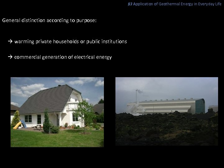 § 3 Application of Geothermal Energy in Everyday Life General distinction according to purpose:
