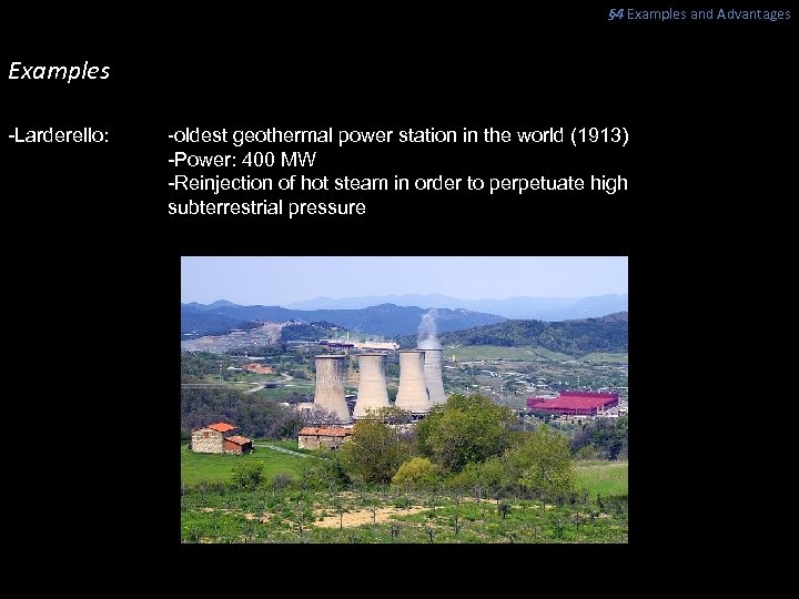 § 4 Examples and Advantages Examples -Larderello: -oldest geothermal power station in the world