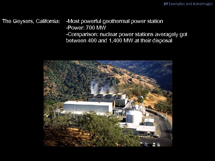 § 4 Examples and Advantages The Geysers, California: -Most powerful geothermal power station -Power: