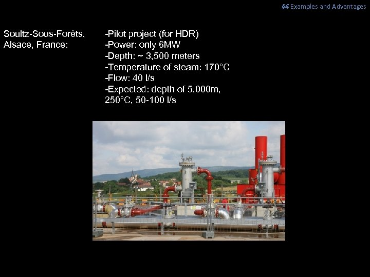 § 4 Examples and Advantages Soultz-Sous-Forêts, Alsace, France: -Pilot project (for HDR) -Power: only