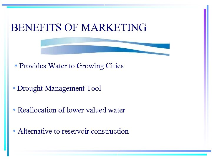 BENEFITS OF MARKETING • Provides Water to Growing Cities • Drought Management Tool •
