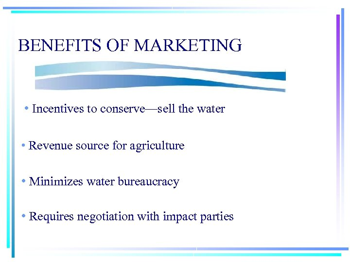 BENEFITS OF MARKETING • Incentives to conserve—sell the water • Revenue source for agriculture
