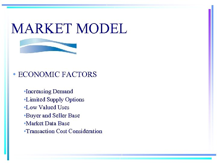 MARKET MODEL • ECONOMIC FACTORS • Increasing Demand • Limited Supply Options • Low