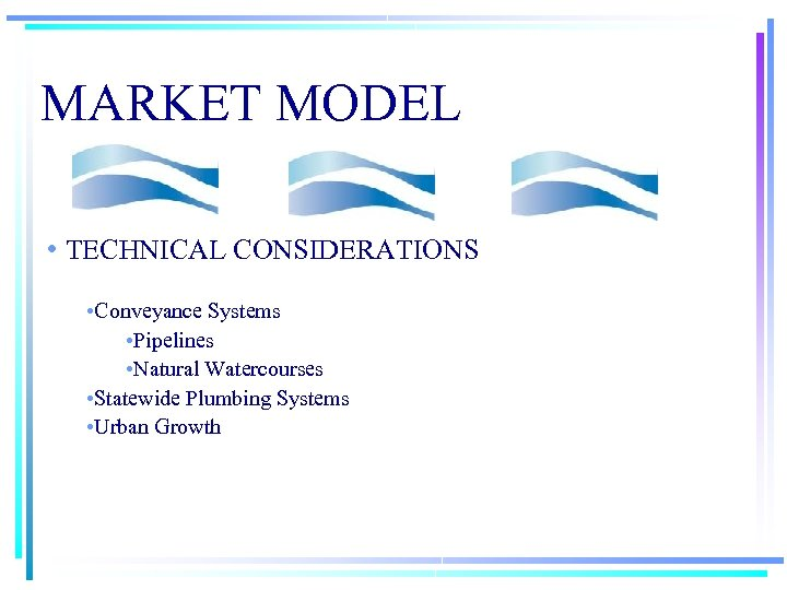 MARKET MODEL • TECHNICAL CONSIDERATIONS • Conveyance Systems • Pipelines • Natural Watercourses •