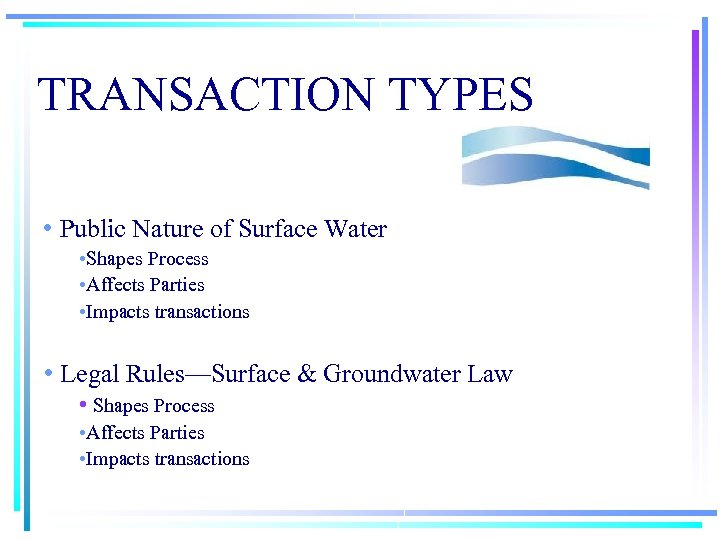 TRANSACTION TYPES • Public Nature of Surface Water • Shapes Process • Affects Parties