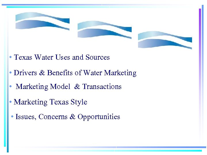 • Texas Water Uses and Sources • Drivers & Benefits of Water Marketing