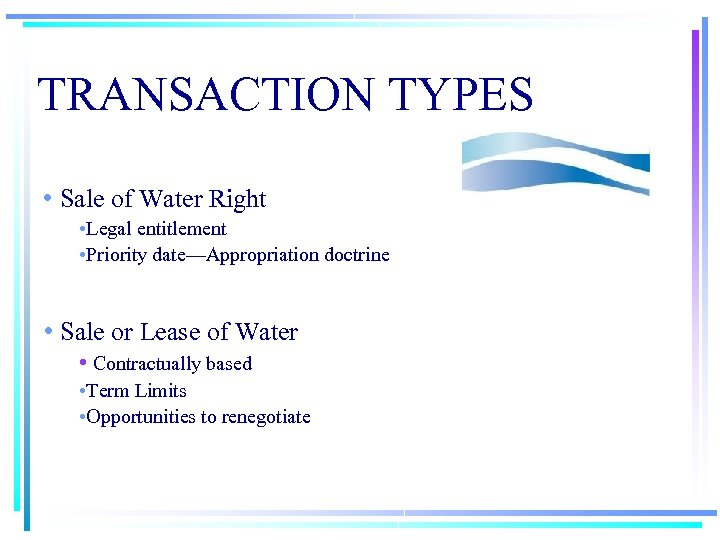 TRANSACTION TYPES • Sale of Water Right • Legal entitlement • Priority date—Appropriation doctrine