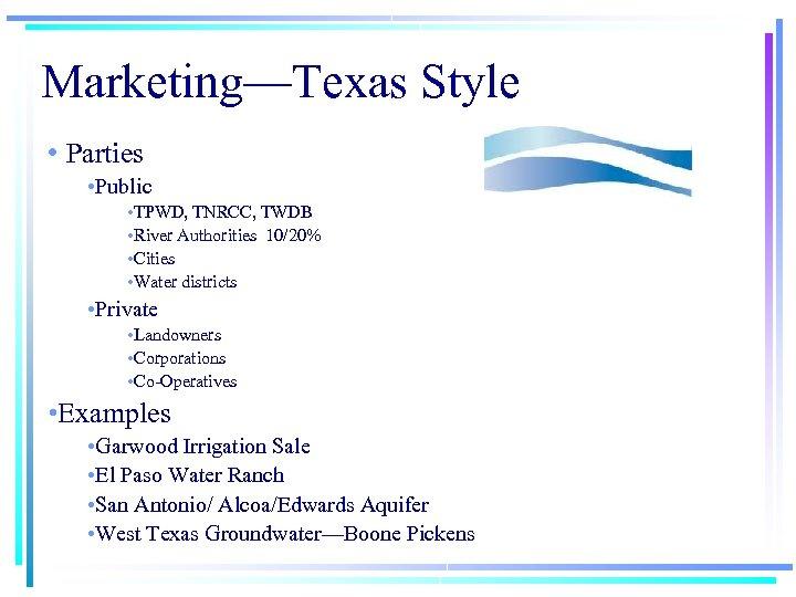 Marketing—Texas Style • Parties • Public • TPWD, TNRCC, TWDB • River Authorities 10/20%
