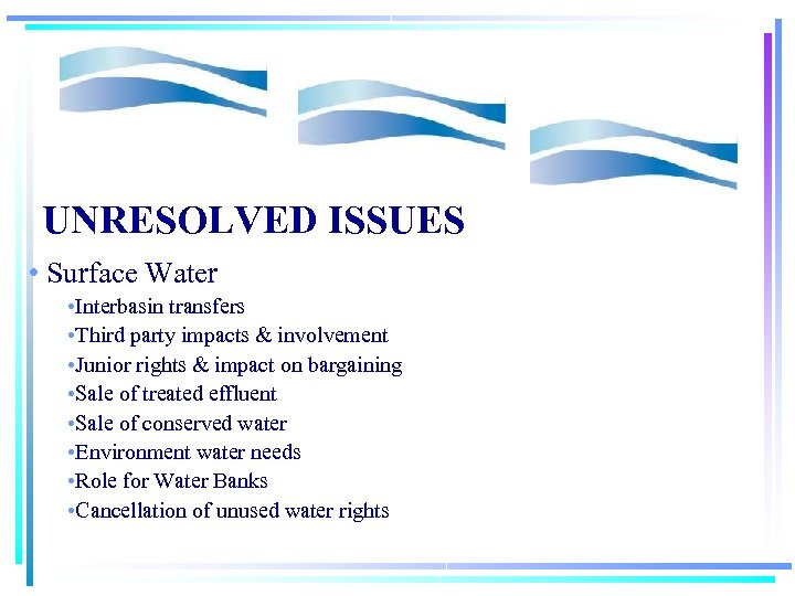 UNRESOLVED ISSUES • Surface Water • Interbasin transfers • Third party impacts & involvement