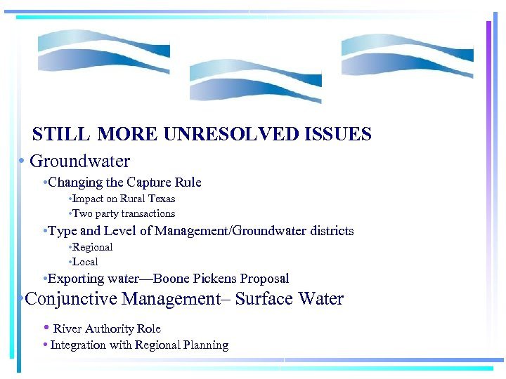 STILL MORE UNRESOLVED ISSUES • Groundwater • Changing the Capture Rule • Impact on