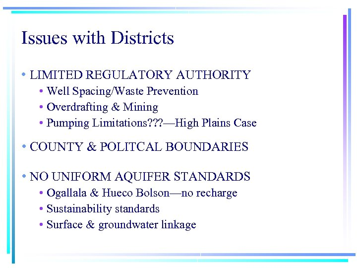 Issues with Districts • LIMITED REGULATORY AUTHORITY • Well Spacing/Waste Prevention • Overdrafting &