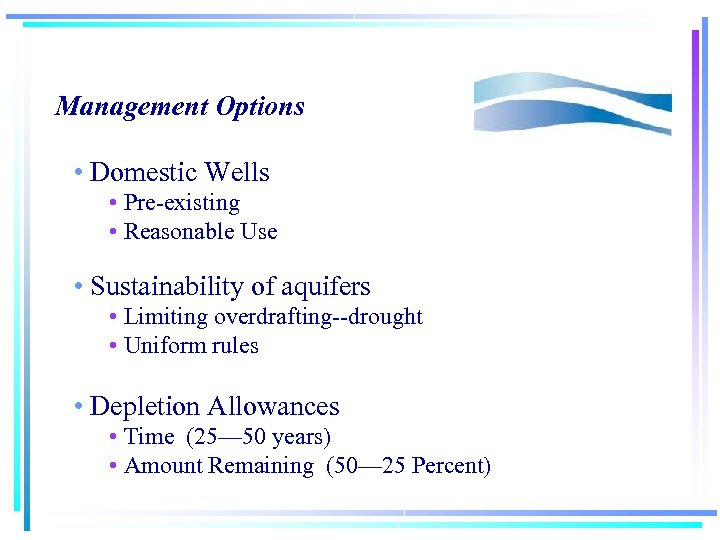 Management Options • Domestic Wells • Pre-existing • Reasonable Use • Sustainability of aquifers