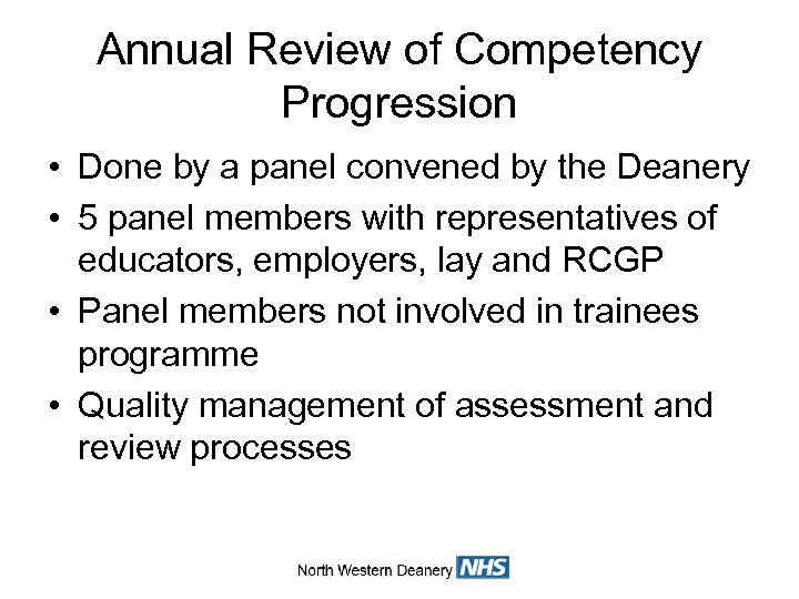 Annual Review of Competency Progression • Done by a panel convened by the Deanery