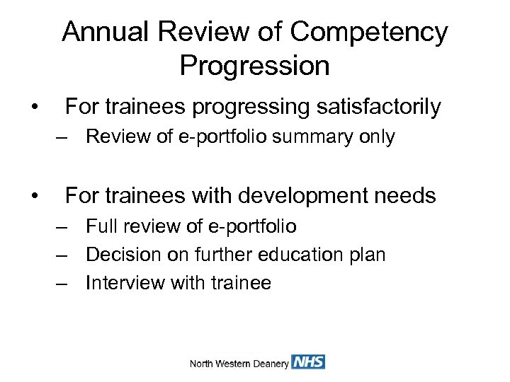 Annual Review of Competency Progression • For trainees progressing satisfactorily – Review of e-portfolio