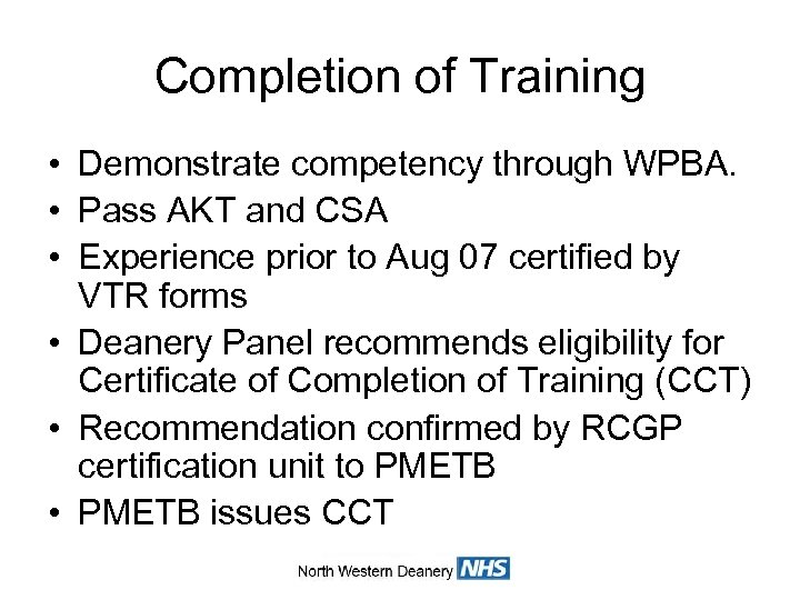 Completion of Training • Demonstrate competency through WPBA. • Pass AKT and CSA •
