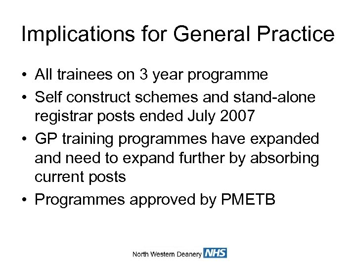Implications for General Practice • All trainees on 3 year programme • Self construct