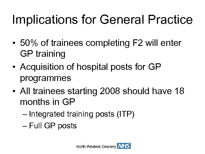 Implications for General Practice • 50% of trainees completing F 2 will enter GP