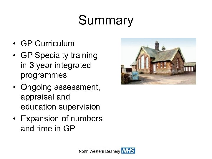 Summary • GP Curriculum • GP Specialty training in 3 year integrated programmes •