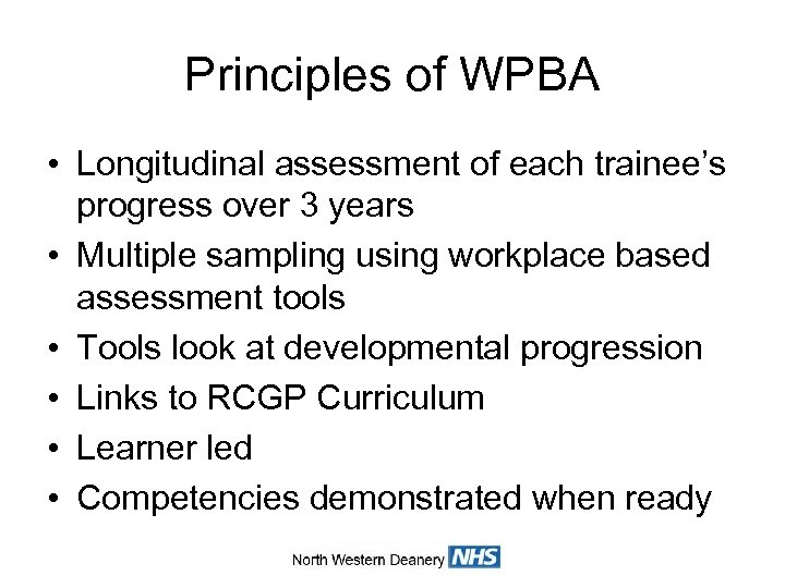 Principles of WPBA • Longitudinal assessment of each trainee's progress over 3 years •