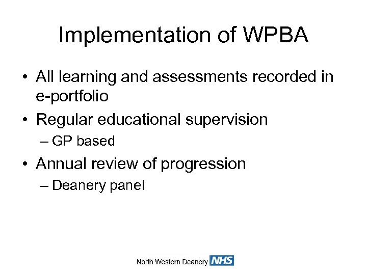 Implementation of WPBA • All learning and assessments recorded in e-portfolio • Regular educational