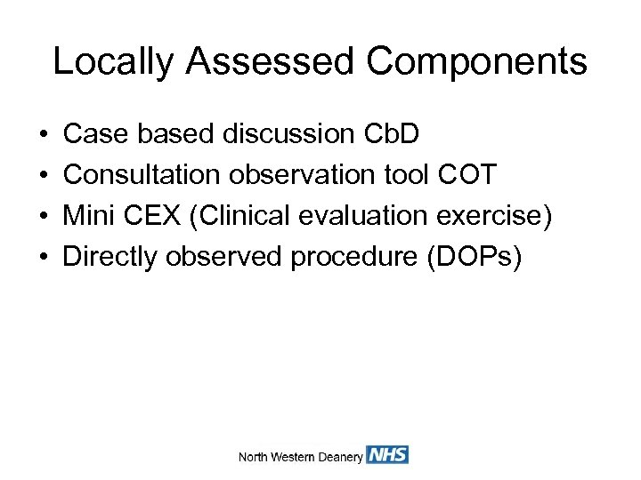 Locally Assessed Components • • Case based discussion Cb. D Consultation observation tool COT
