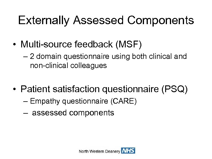 Externally Assessed Components • Multi-source feedback (MSF) – 2 domain questionnaire using both clinical