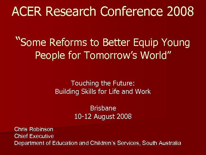"""ACER Research Conference 2008 """"Some Reforms to Better Equip Young People for Tomorrow's World"""""""