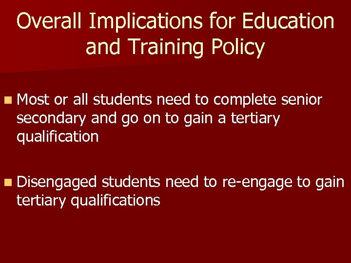 Overall Implications for Education and Training Policy n Most or all students need to