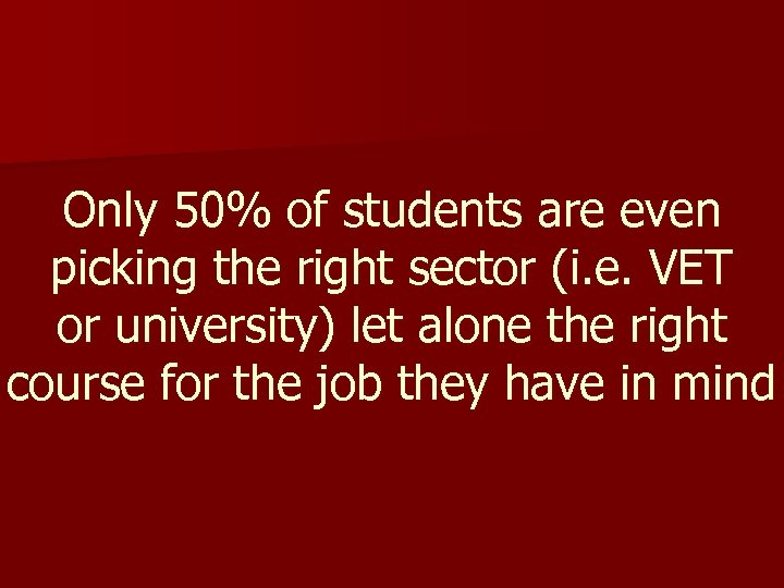 Only 50% of students are even picking the right sector (i. e. VET or