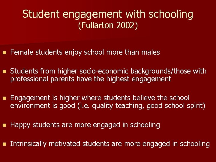 Student engagement with schooling (Fullarton 2002) n Female students enjoy school more than males