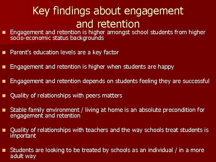 Key findings about engagement and retention n Engagement and retention is higher amongst school