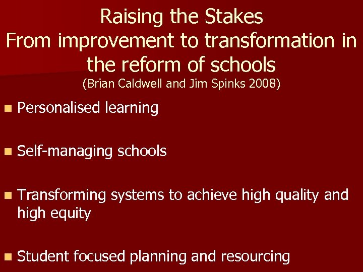 Raising the Stakes From improvement to transformation in the reform of schools (Brian Caldwell