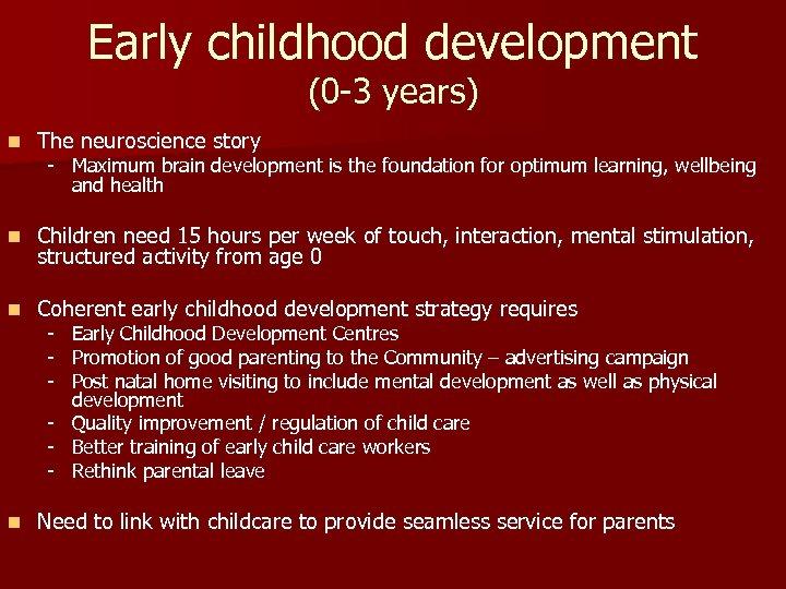 Early childhood development (0 -3 years) n The neuroscience story n Children need 15