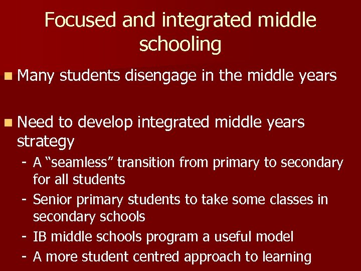 Focused and integrated middle schooling n Many students disengage in the middle years n