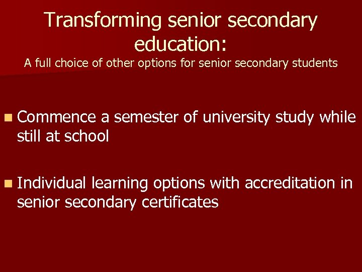 Transforming senior secondary education: A full choice of other options for senior secondary students